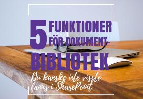 5 funktioner för dokumentbibliotek du kanske inte visste fanns i SharePoint