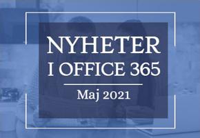 Office 365 nyheter - maj 2021
