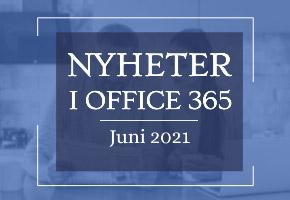 Office 365 nyheter - juni 2021