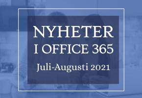 Office 365 nyheter - juli/aug 2021