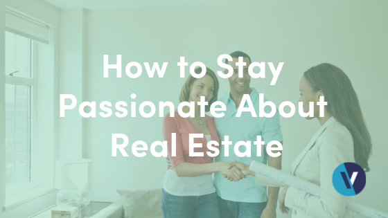 How to Stay Passionate About Real Estate