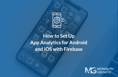 How to Set Up App Analytics for Android and iOS with Firebase