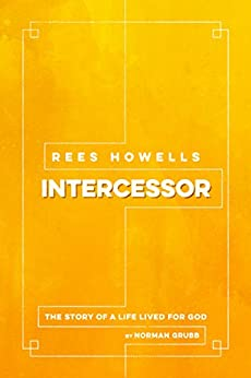 Rees Howells, Intercessor - Kindle edition by Norman Grubb ...