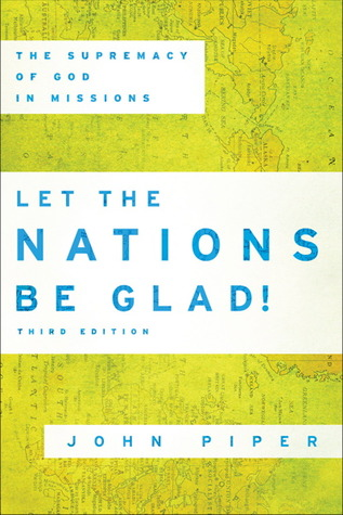 Let the Nations Be Glad!: The Supremacy of God in Missions ...