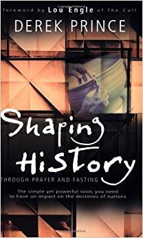 Shaping History Through Prayer And Fasting: Derek Prince ...