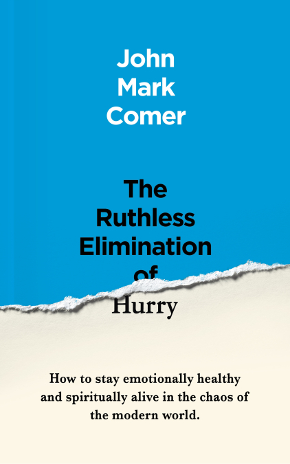 The Ruthless Elimination of Hurry by John Mark Comer ...