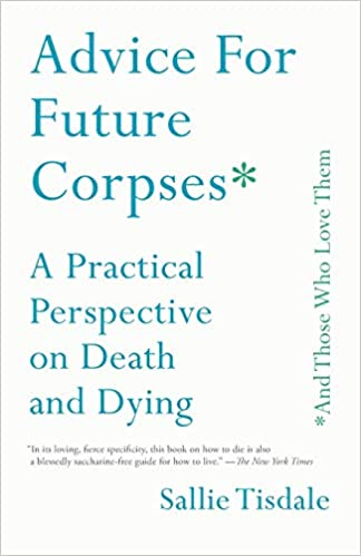 Advice for Future Corpses: A Practical Perspective on Death and Dying