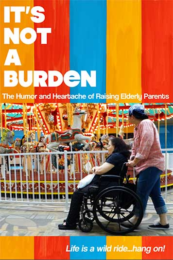 It's Not a Burden: The Humor and Heartache of Raising Elderly Parents