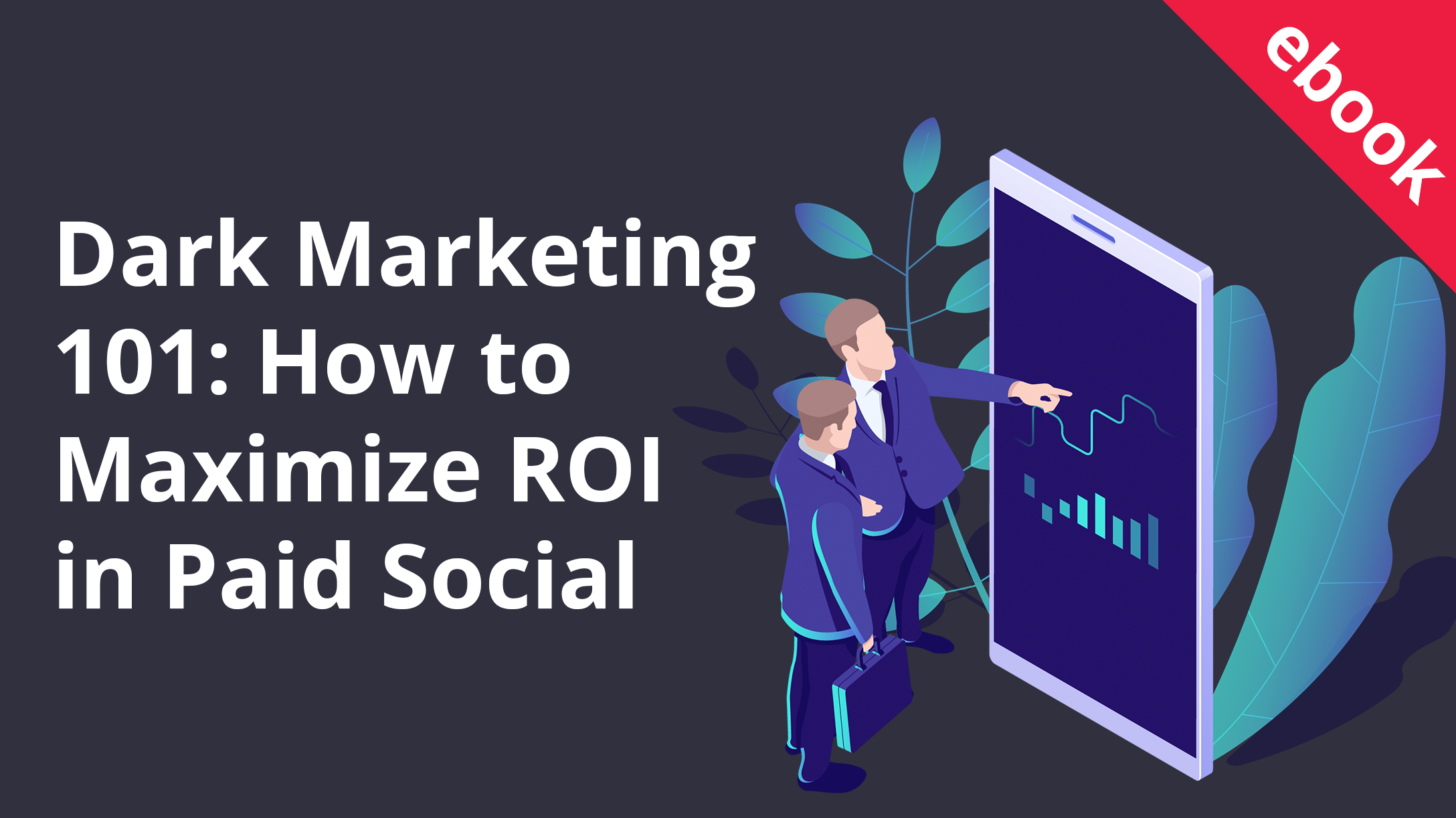 Dark Marketing 101: How to Maximize ROI in Paid Social