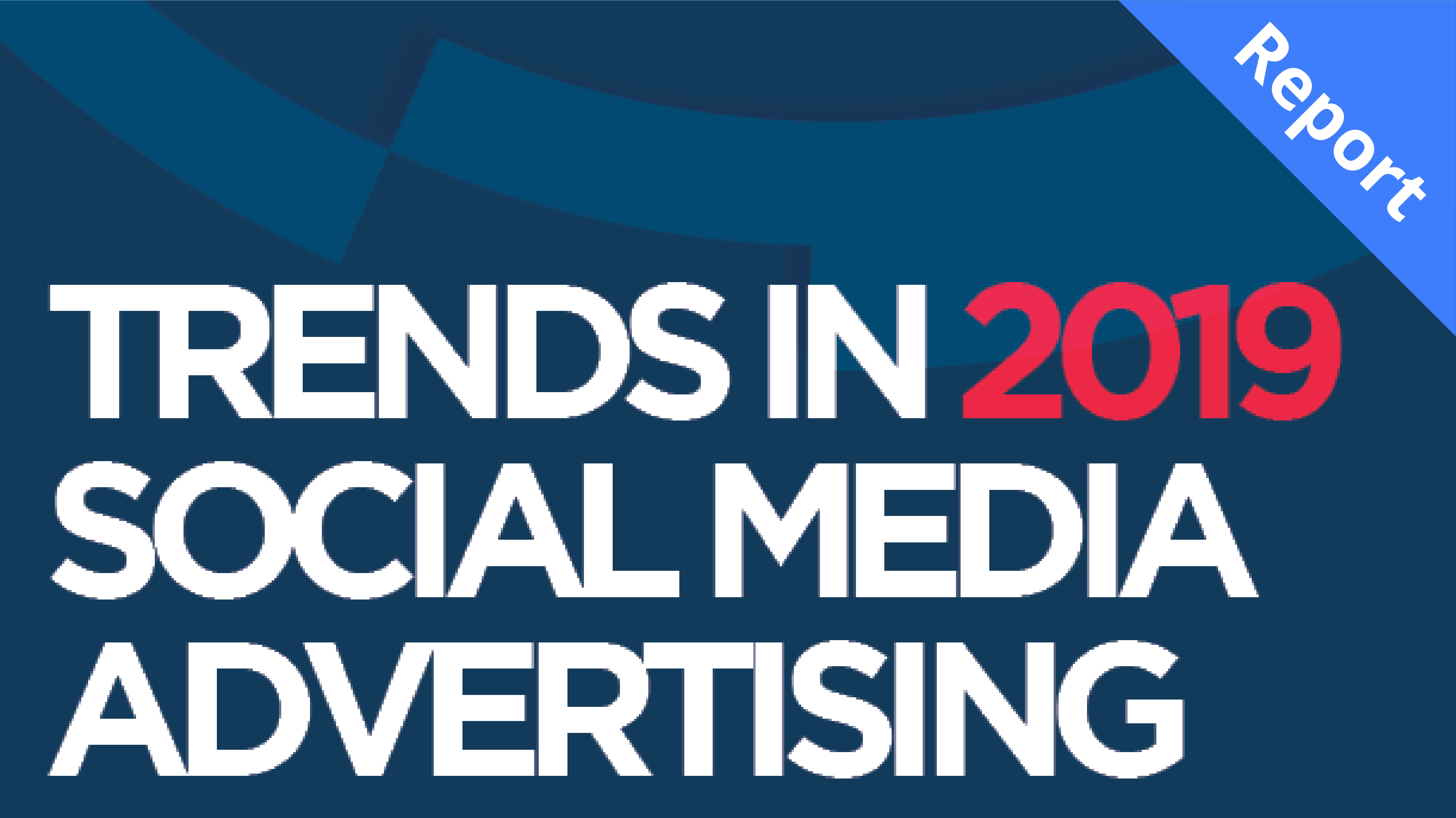 Trends in Social Media Advertising 2019