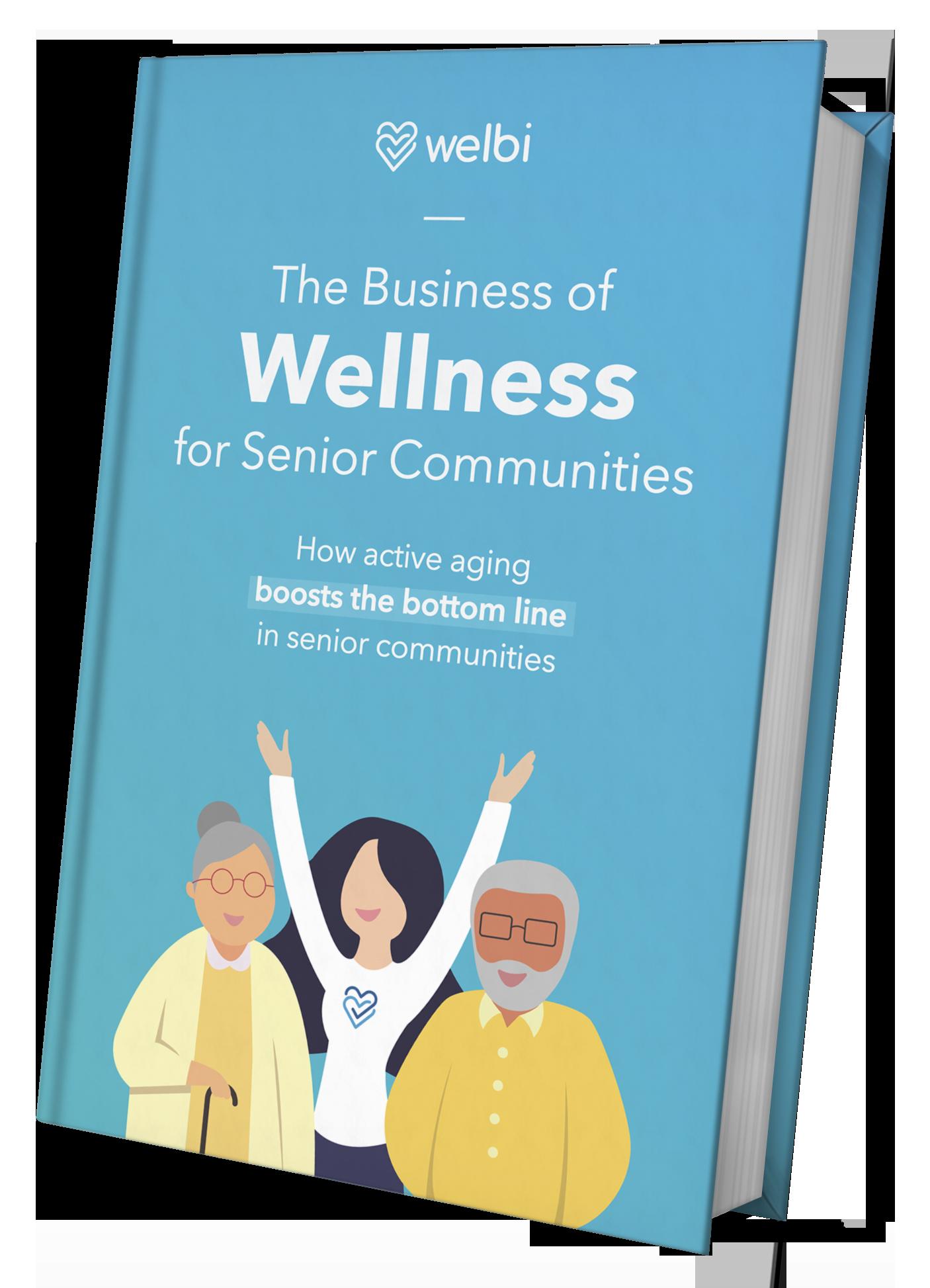 The Business of Wellness for Senior Communities Welbi eBook