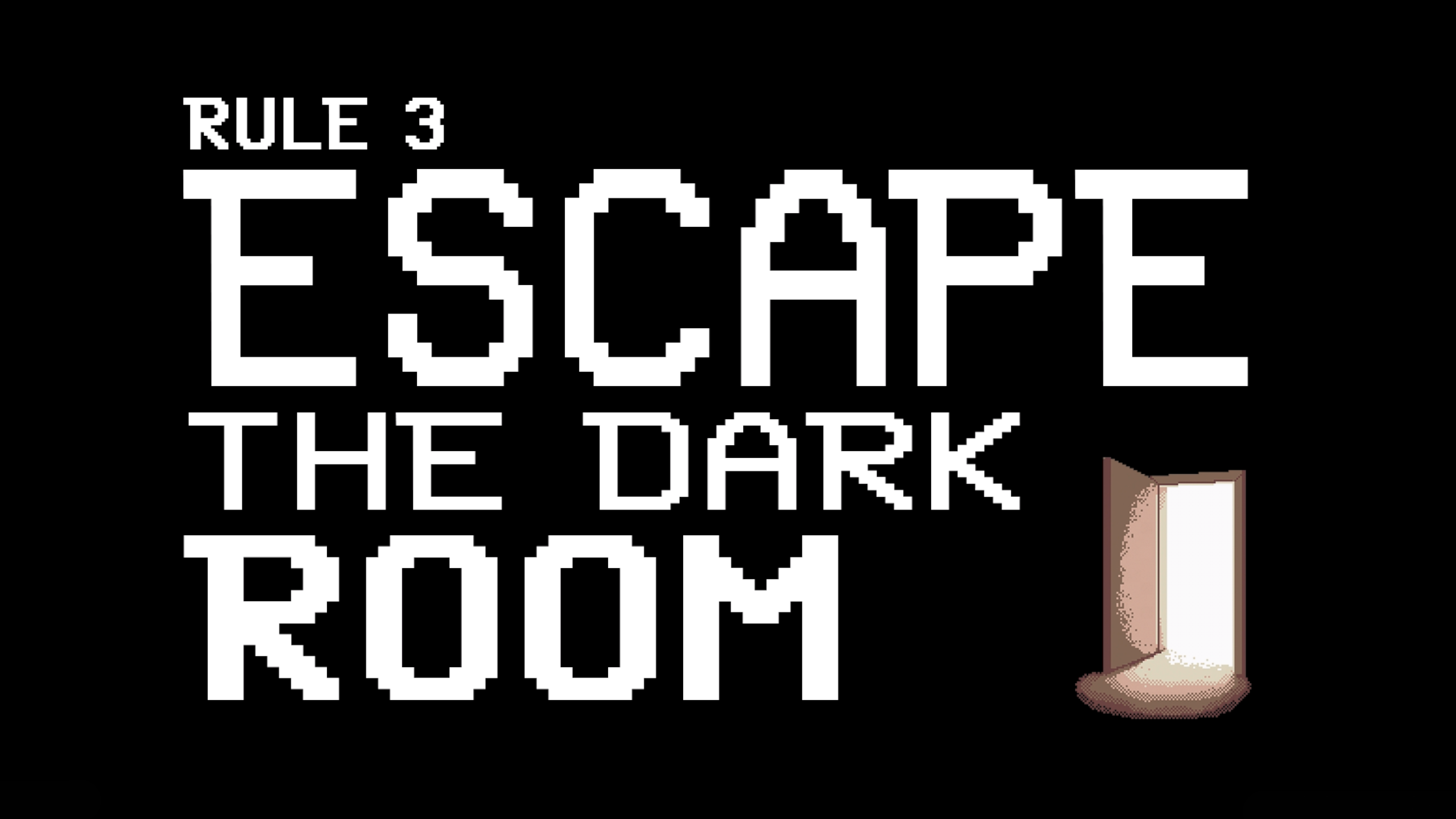 Rule 3 - Escape the Dark Room