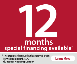 12 months special financing available. This credit card is issued with approved credit by Wells Fargo Bank, N.A. Equal Housing Lender. Learn More.