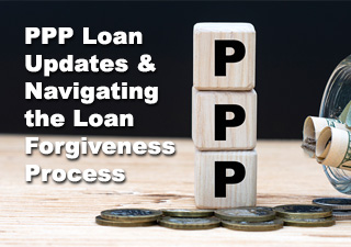 PPP Loan Updates & Navigating the Loan Forgiveness Process