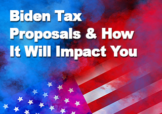 Biden Tax Proposals & How It Will Impact You