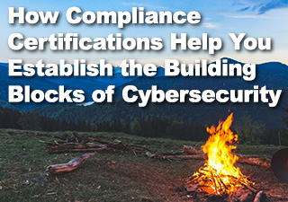 Fireside Chat Webinar Series - How Compliance Certifications Help You Establish the Building Blocks of Cybersecurity