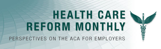 Health Care Reform Monthly: Perspectives on the ACA for Employers