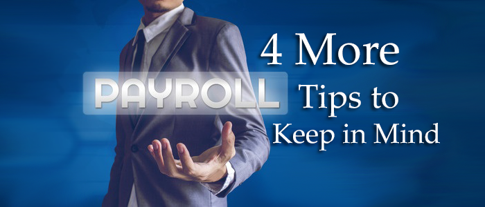 4 More Payroll Tips to Keep in Mind