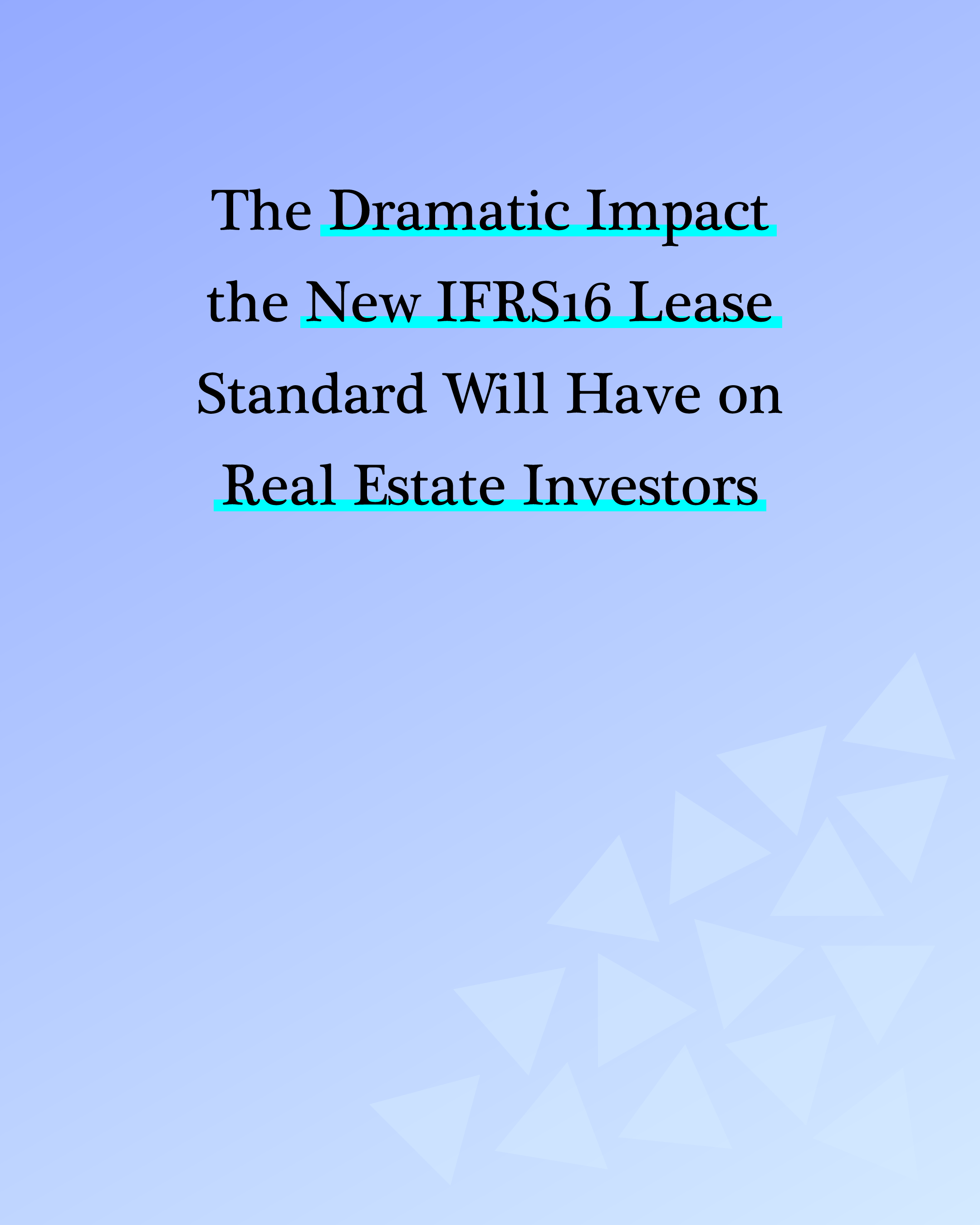 The Dramatic Impact the New IFRS16 Lease Standard Will Have on Real Estate Investors