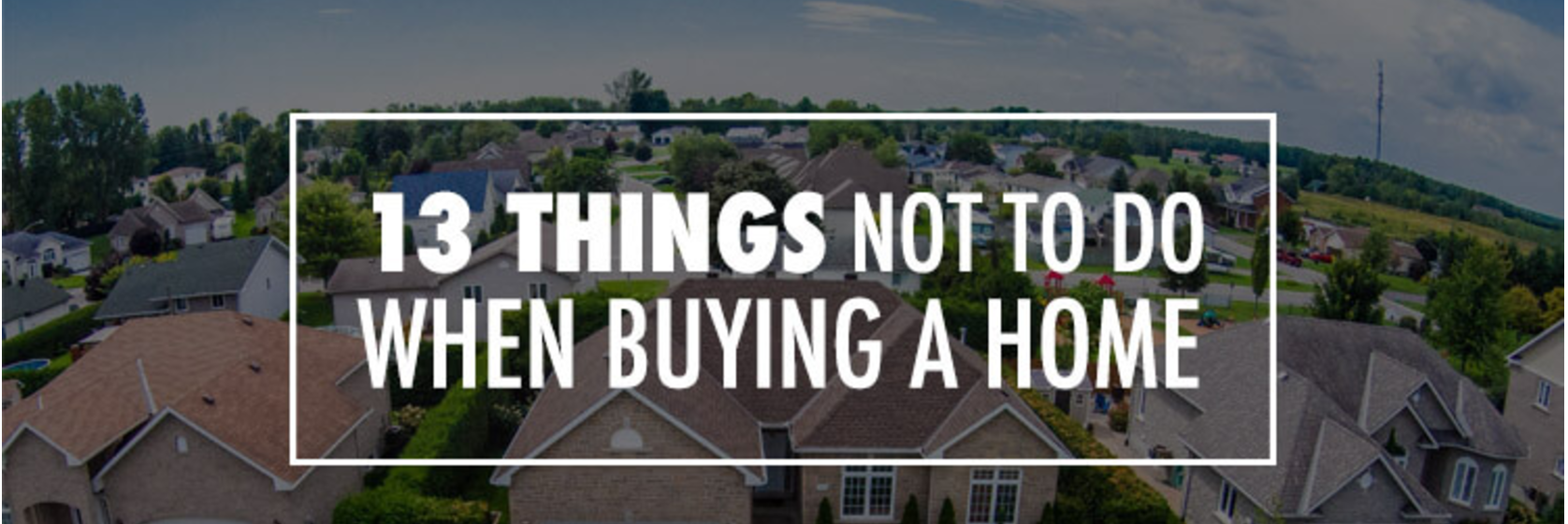 13 Things NOT TO DO When Buying A House