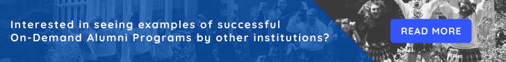 Interested in seeing examples of successful on-demand alumni programs by other institutions?