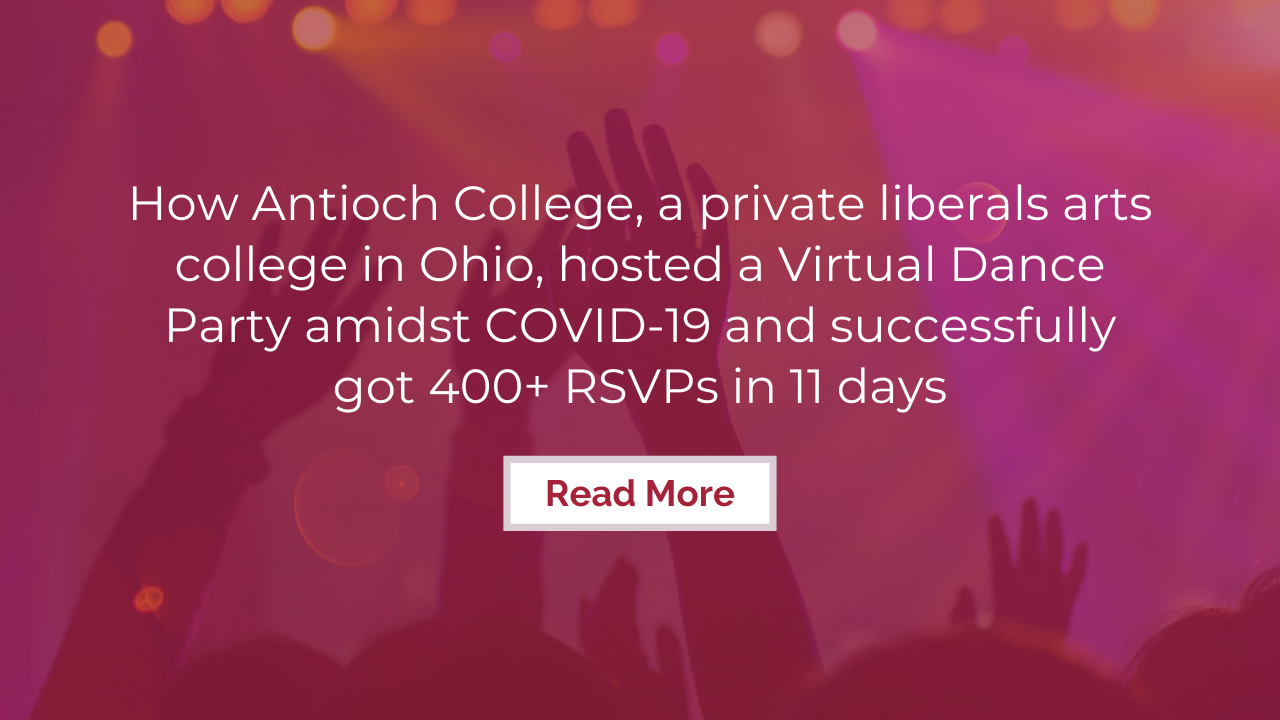 How Antioch College, a private liberals arts college in Ohio, hosted a Virtual Dance Party amidst COVID-19 and successfully got 400+ RSVPs in 11 days
