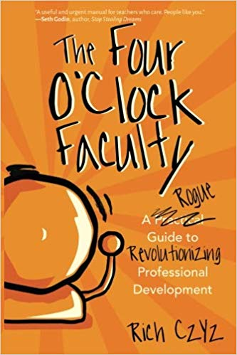 The Four O'Clock Faculty: A Rogue Guide to Revolutionizing Professional Development