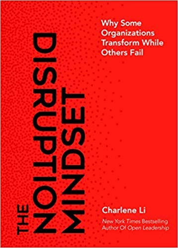 The Disruption Mindset:  Why Some Organizations Transform While Others Fail, 2019