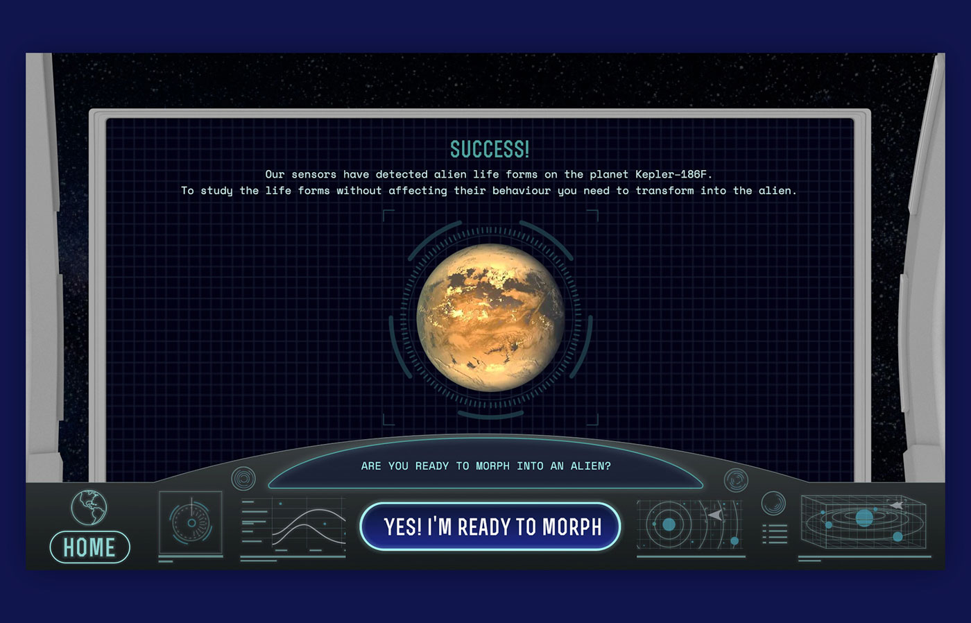 A UI design set up so it looks like you are sitting behind the dashboard of a space ship and you are exploring space. The screen shows a planet you can visit.