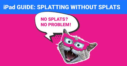 Splatting without Splats: iPad