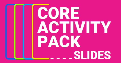 Core Activity Pack Slide Decks