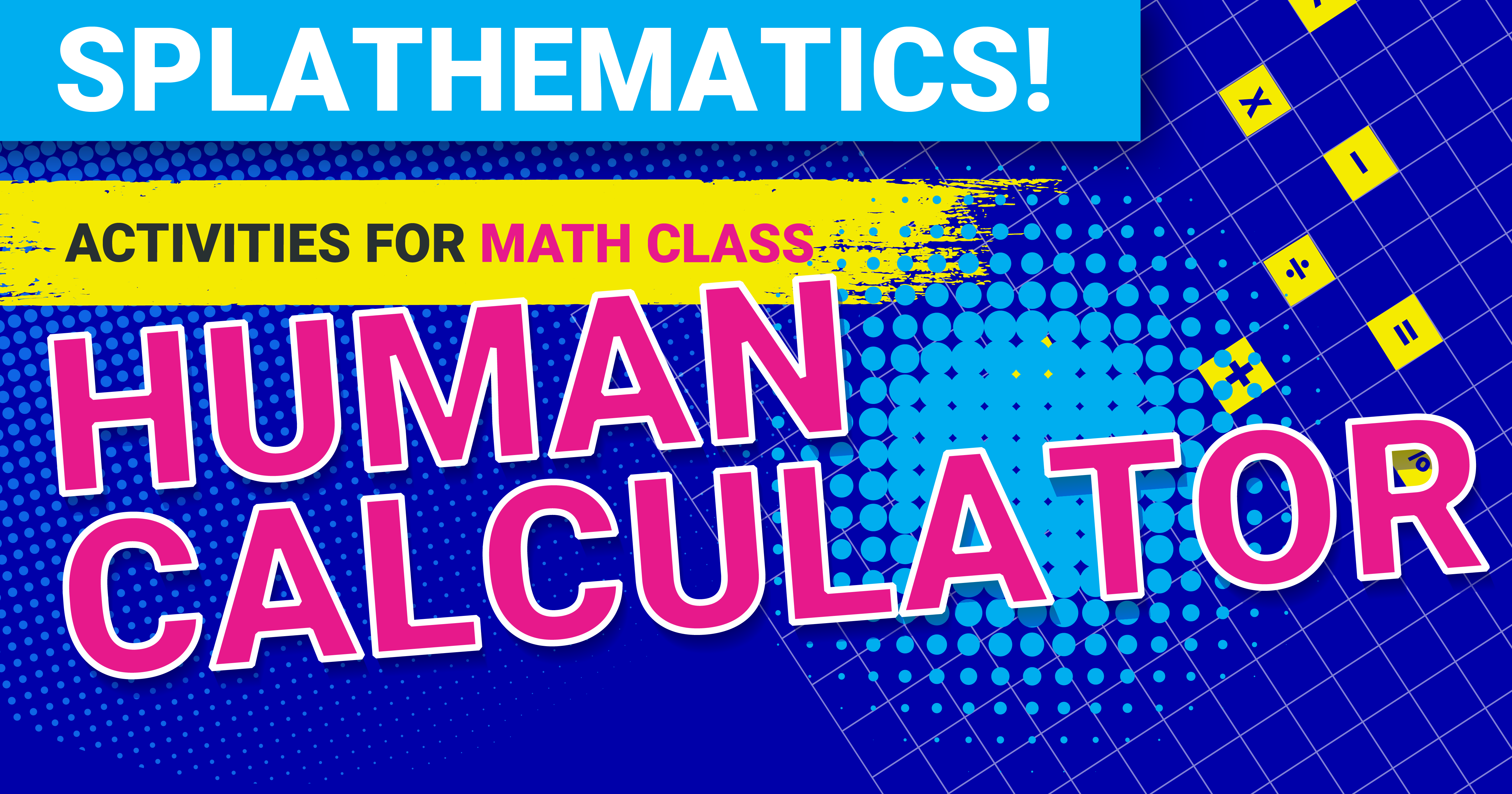 STEM Lesson Plan: Splathematics! Human Calculator