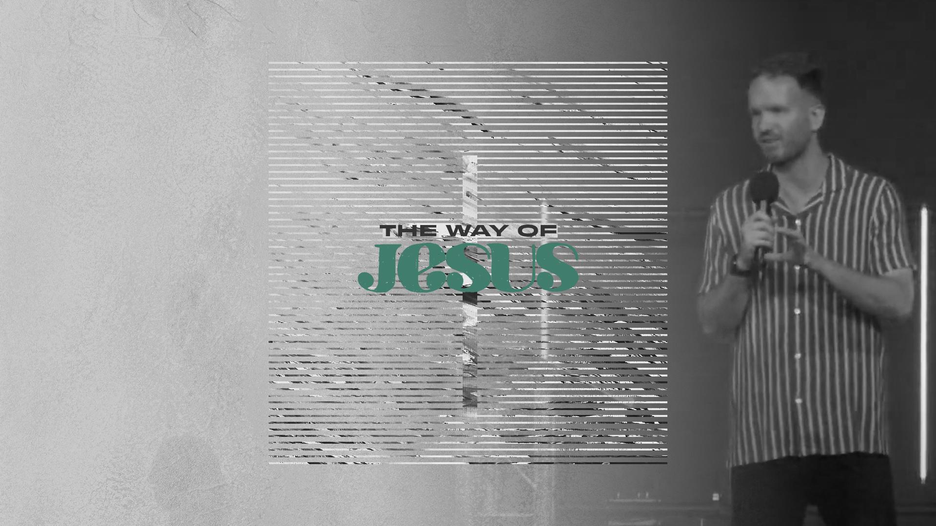 The Way of Jesus - Week 6 - Jamie Harland