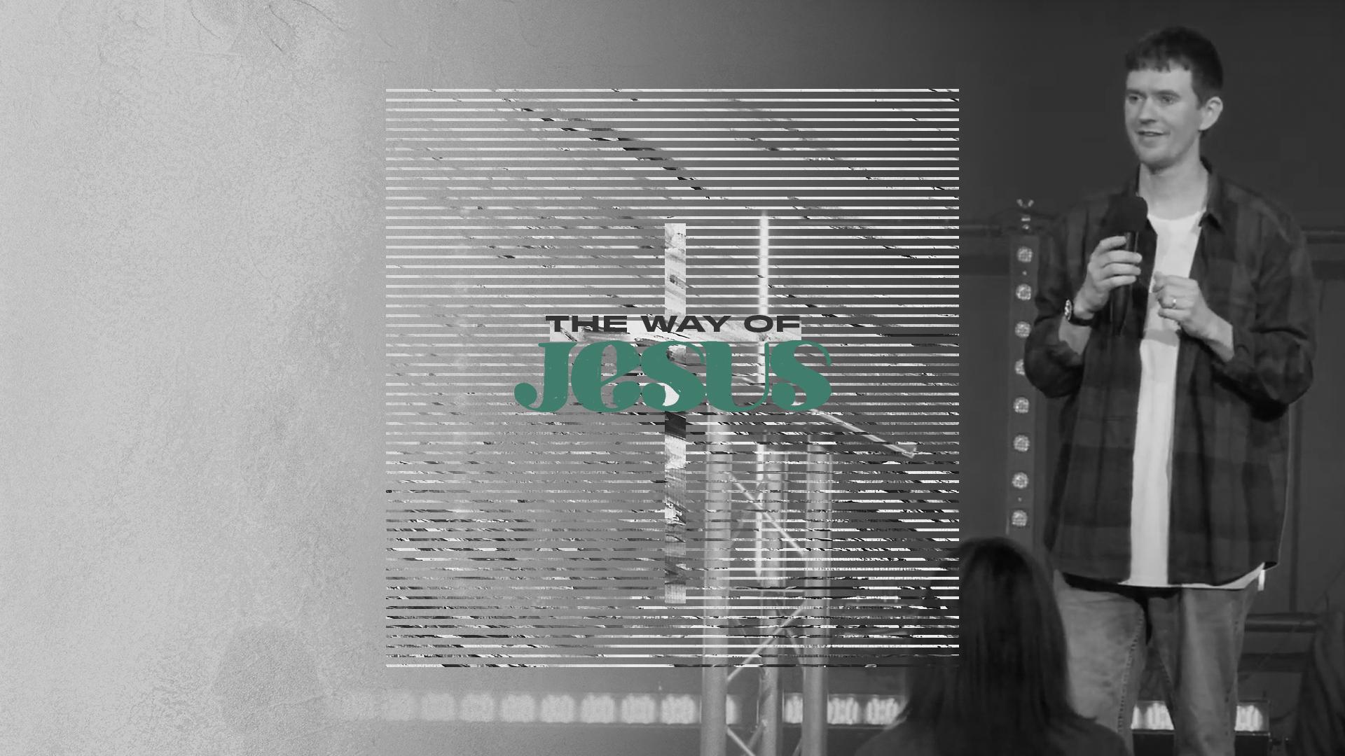 The Way of Jesus - Week 7 - Ben Lewis