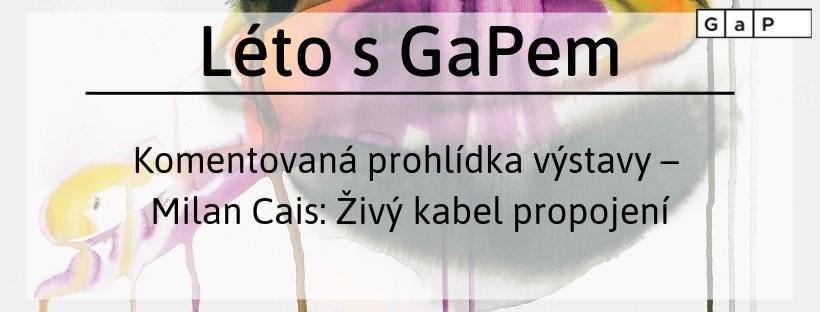 Na obrázku může být: text, kde se píše Léto S GaPem Komentovaná prohlídka vystavy Milan Cais: Živy kabel propojeni