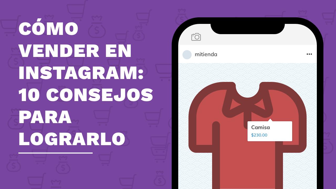 Cómo Vender En Instagram 10 Consejos Para Lograrlo