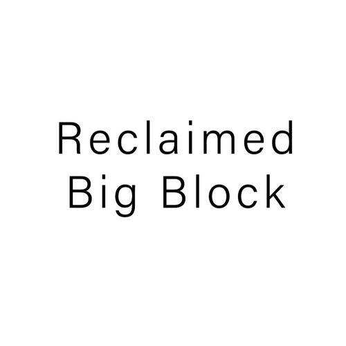 Reclaimed Big Block