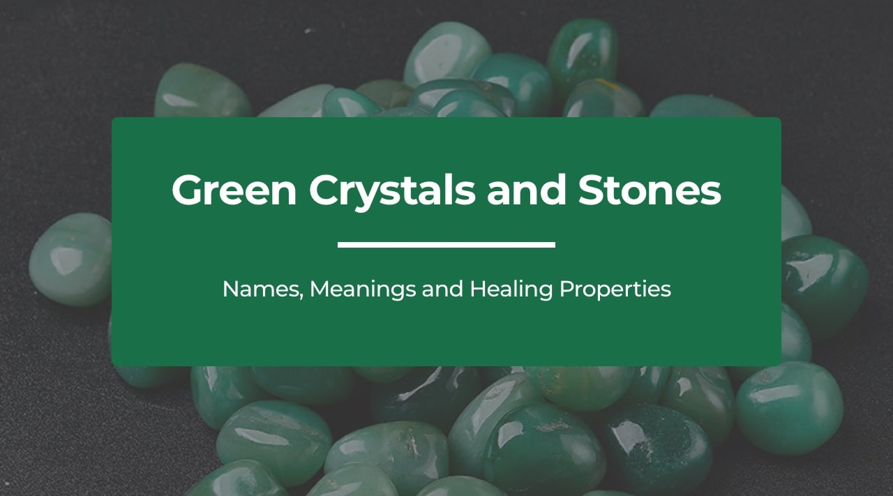 Green Crystals and Stones: Names, Meanings and Healing Properties