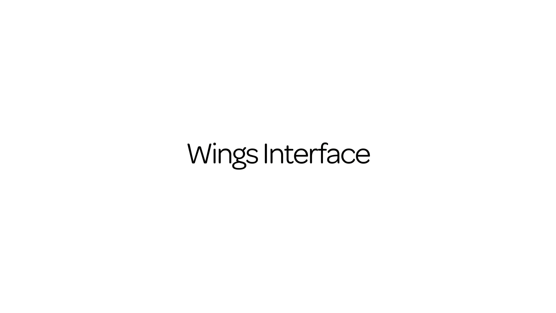 Wings Interfaces were designed from the ground up to enhance communication, reduce friction, and empower everyone.