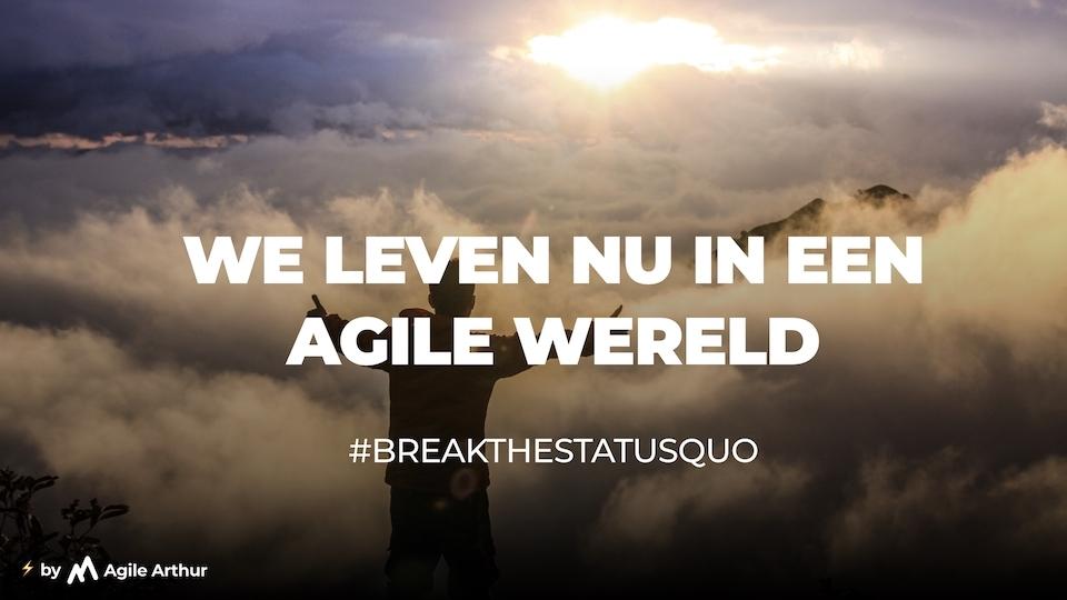 We leven nu in een agile wereld #breakthestatusquo