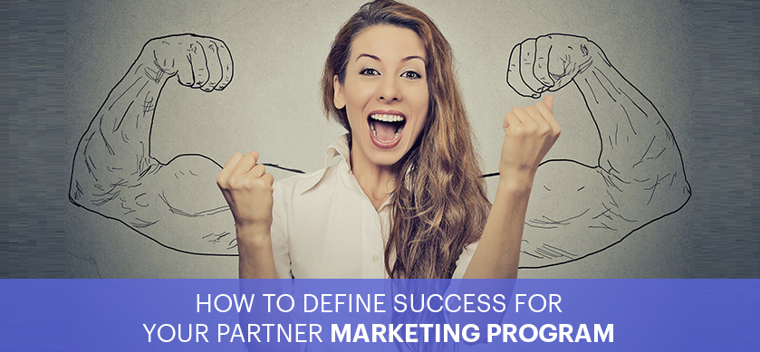 How to Define Success for your Partner Marketing Program