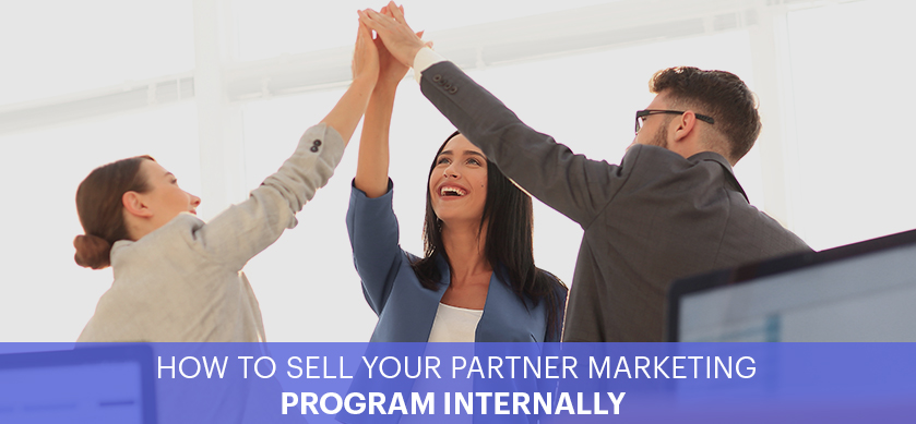 How To Sell a Partner Marketing Program Internally
