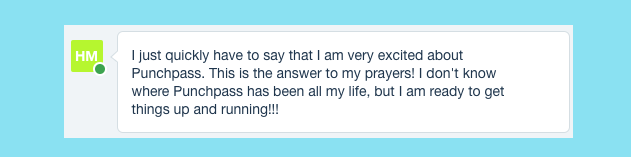 A customer quote about Punchpass says: I just quickly have to say that I am very excited about Punchpass.  This is the answer to my prayers! I don't know where Punchpass has been all my life, but I am ready to get things up and running!!!