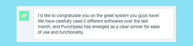 A customer quote about Punchpass says: I'd like to congratulate you on the great system you guys have! We have carefully used 2 different softwares over the last month, and Punchpass has emerged as a clear winner for ease of use and functionality.