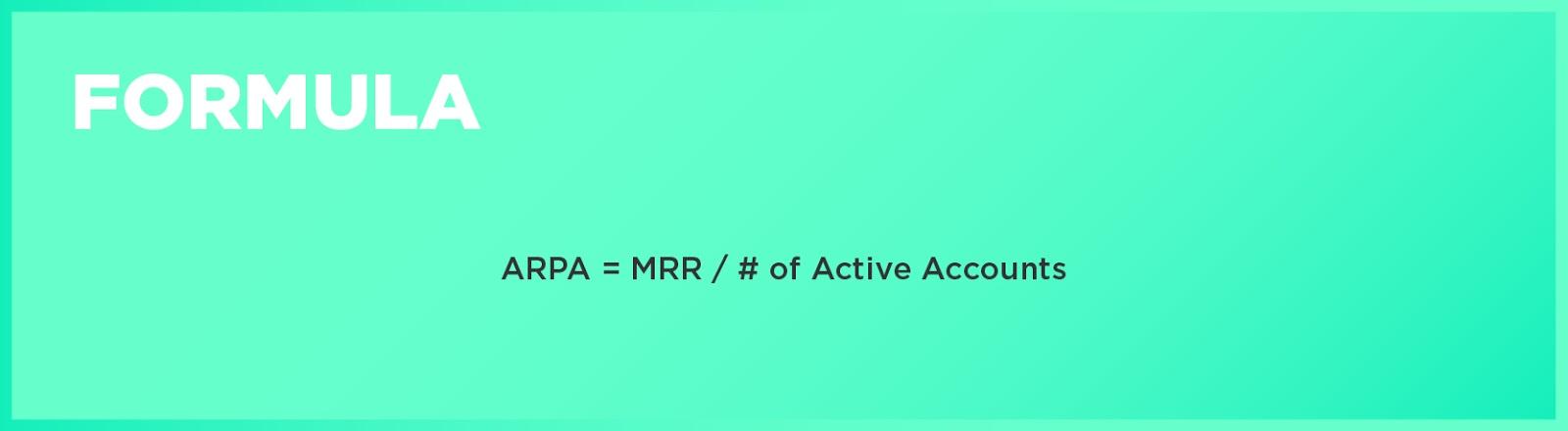 Formula: ARPA = MRR / # of Active Accounts