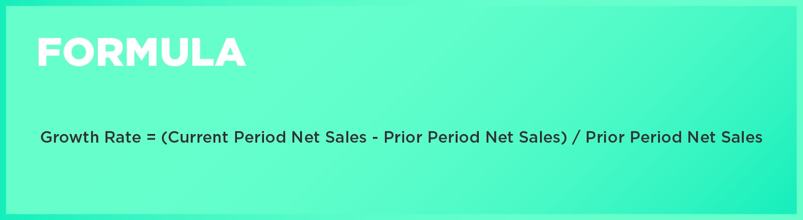 Formula: Growth Rate = (Current Period Net Sales - Prior Period Net Sales) / Prior Period Net Sales