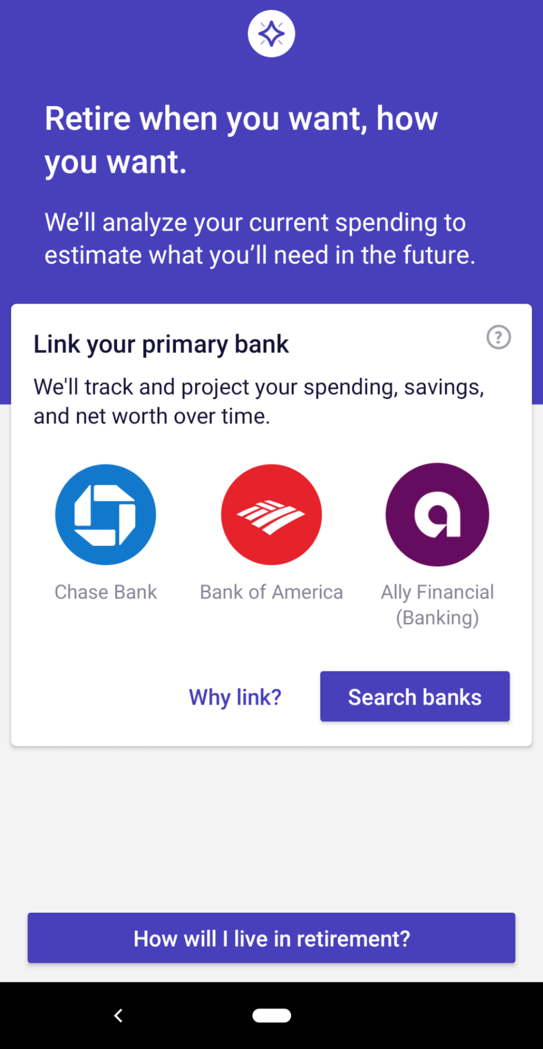 "this is a gif image of a purple mobile app screen from financial investment app Wealthfront. This is an example of personalized user onboarding and ux copy. The copu reads ""retire when you want, how you want"" and there is a prompt to link bank accounts to the app"