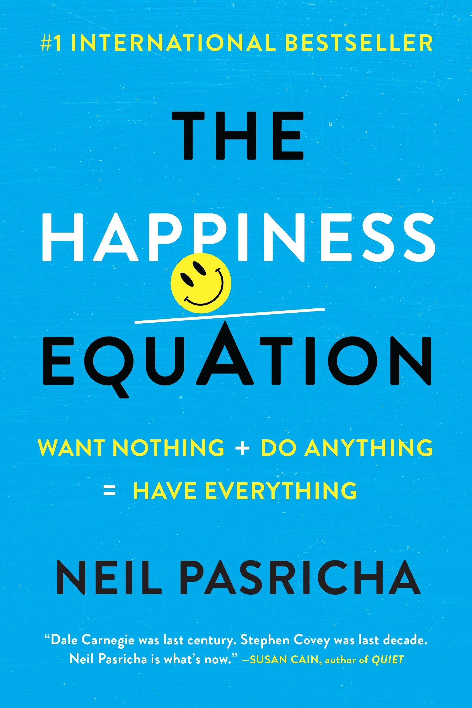 The Happiness Equation: Want Nothing + Do Anything=Have Everything ...