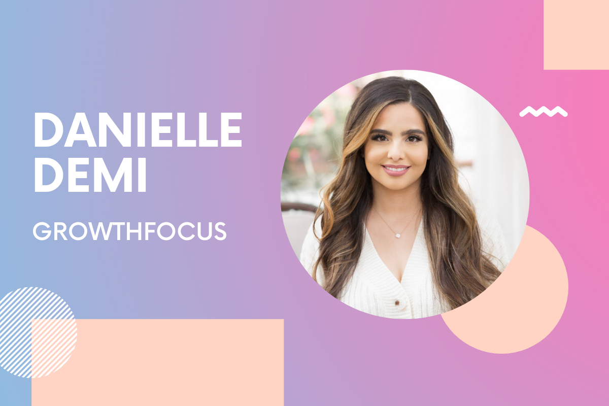 GrowthFocus Co-Founder Danielle Demi: 'Find a squad that encourages you to think bigger'
