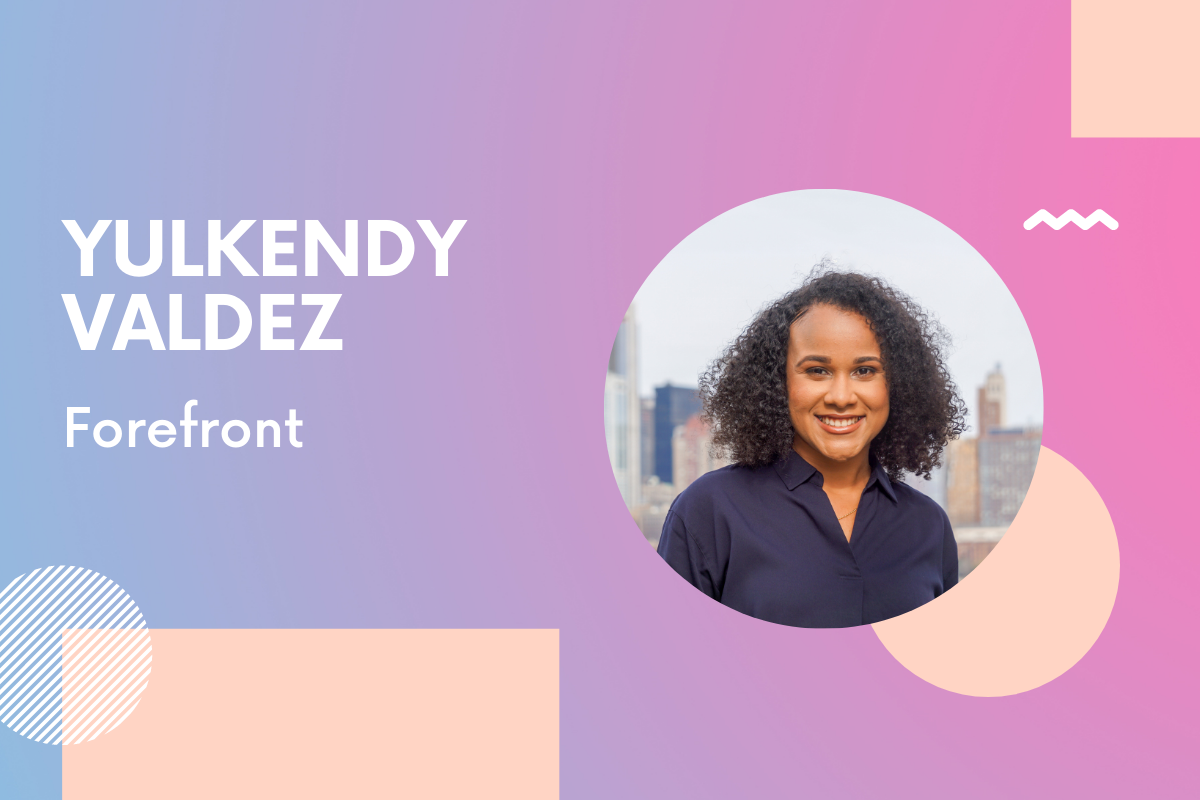 Forefront Co-Founder Yulkendy Valdez: 'I will continue to do my part to create a world where everyone feels seen, heard, and valued'